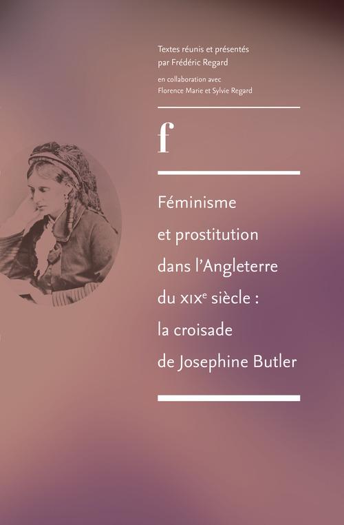 Feminisme et prostitution dans l'angleterre du xixe siecle - la croisade de josephine butler