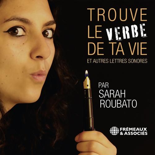 Vente AudioBook : Trouve le verbe de ta vie et autres lettres sonores  - Sarah Roubato