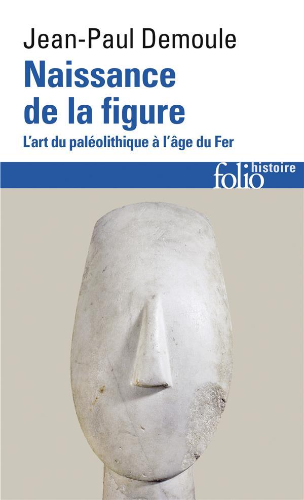 Naissance de la figure ; l'art du paléolithique à l'âge du fer
