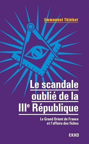 Le scandale oublié de la IIIe République : le Grand Orient de France et l'affaire des fiches
