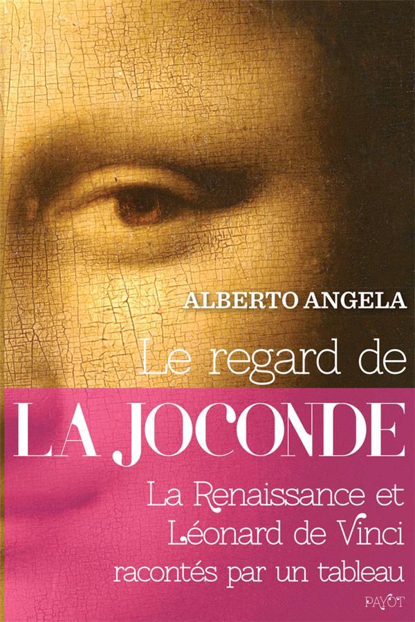 Le regard de la Joconde ; la Renaissance et Léonard de Vinci racontés par un tableau