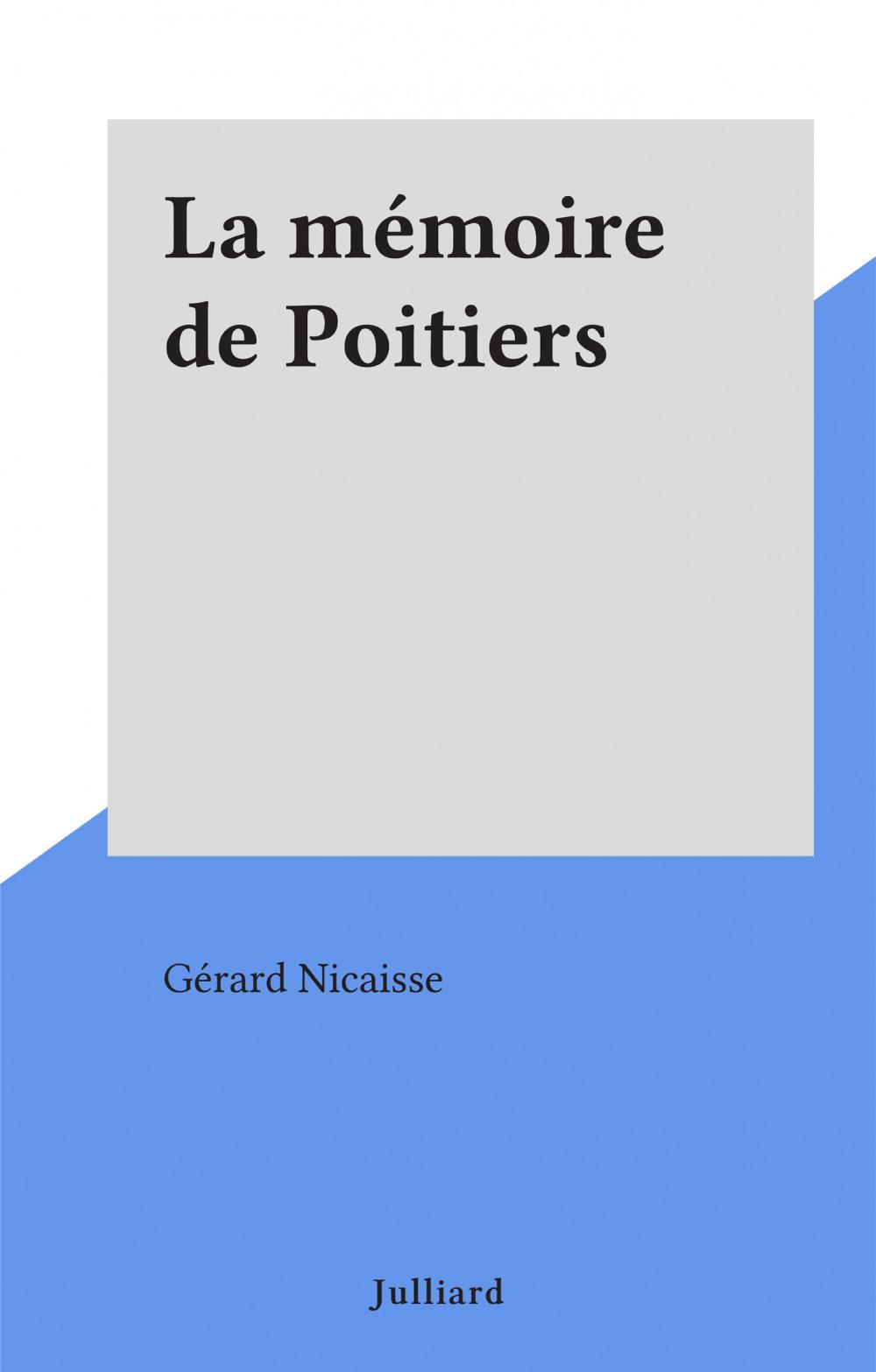 La mémoire de Poitiers  - Gérard Nicaisse