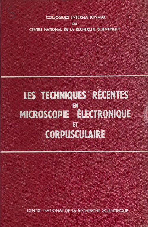 Les techniques récentes en microscopie électronique et corpusculaire