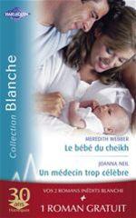 Vente Livre Numérique : Le bébé du cheikh - Un médecin trop célèbre - Effets secondaires (Harlequin Blanche)  - Joanna Neil - Meredith Webber - Laura MacDonald
