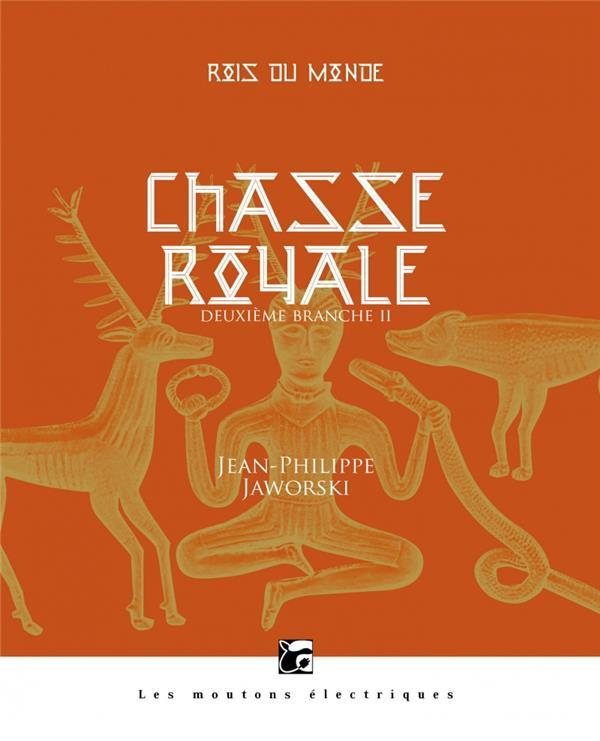 ROIS DU MONDE, DEUXIEME BRANCHE II  -  CHASSE ROYALE Jaworski Jean-Philippe