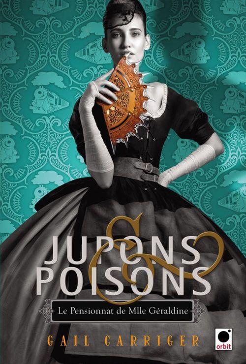 Jupons & poisons (Le Pensionnat de Mlle Géraldine***)  - Gail Carriger