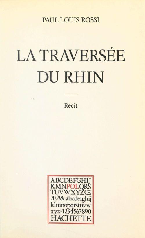 La traversée du Rhin  - Paul Louis Rossi