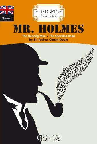 Histoires Faciles A Lire ; Anglais ; Niveau 2 ; Mr Holmes ; The Dancing Len ; The Speckled Band