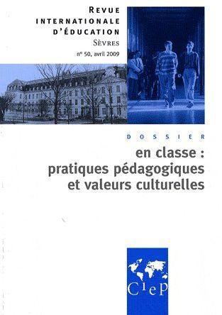 Revue internationale d'education de sevres n.50 ; avril 2009 ; en classe : pratiques pedagogiques et valeurs culturelles