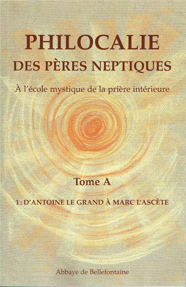 Philocalie des peres neptiques t.a1 ; d'antoine le grand a marc l'ascete
