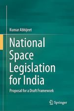 National Space Legislation for India  - Kumar Abhijeet