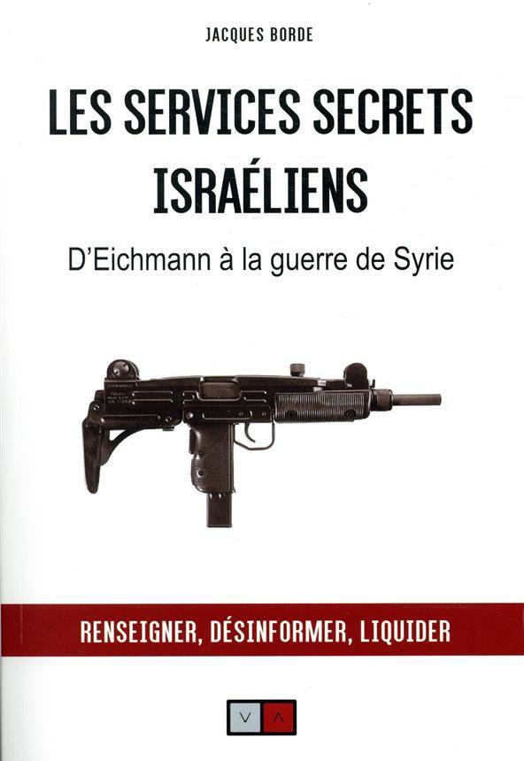 Les services secrets israéliens ; d'Eichmann à la guerre de Syrie