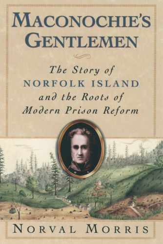 Maconochie's Gentlemen: The Story of Norfolk Island and the Roots of M