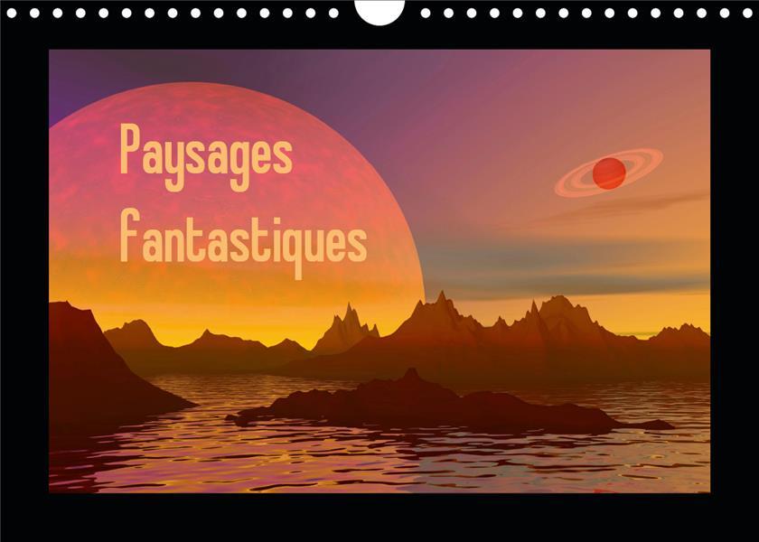 Paysages fantastiques (calendrier mural 2021 din a4 horizontal) ; des paysages comme vous n'en avez