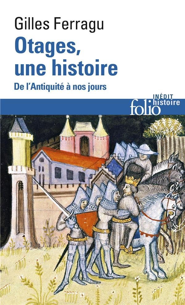 Otages, une histoire ; de l'Antiquité à nos jours