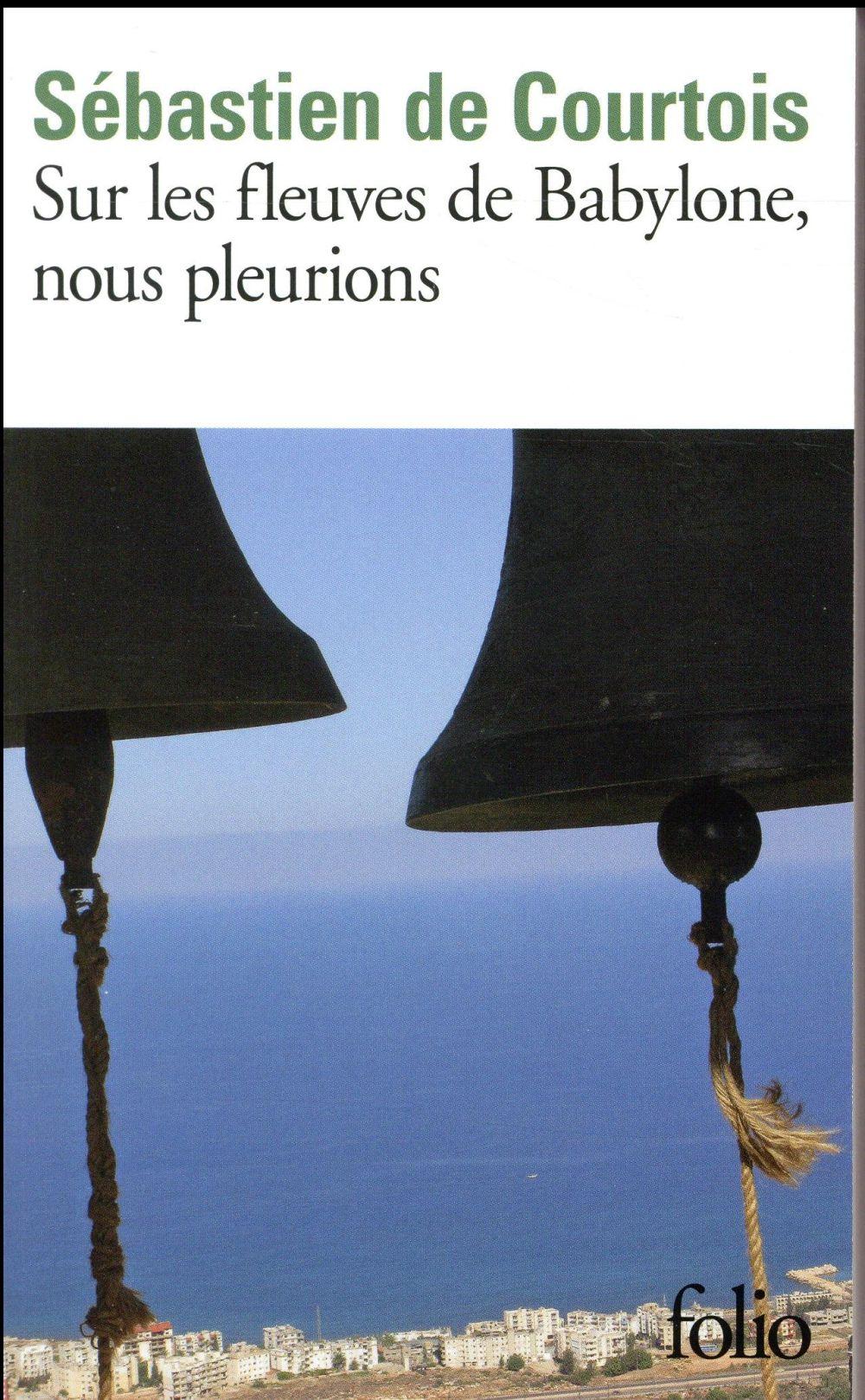 SUR LES FLEUVES DE BABYLONE, NOUS PLEURIONS - LE CREPUSCULE DES CHRETIENS D'ORIENT