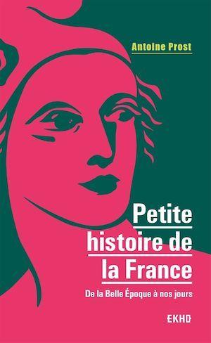Petite histoire de la France ; de la Belle Epoque à nos jours (8e édition)