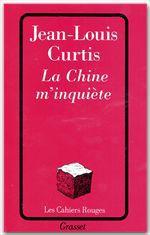 La chine m'inquiète  - Jean-Louis Curtis