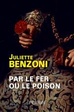 Par le fer ou le poison  - Juliette Benzoni