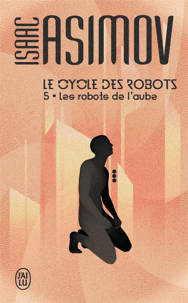 Le cycle des robots T.5 ; les robots de l'aube