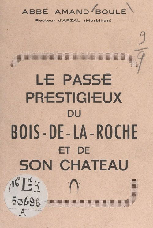 Le passé prestigieux du Bois-de-la-Roche et de son château  - Amand Boule