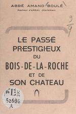 Le passé prestigieux du Bois-de-la-Roche et de son château