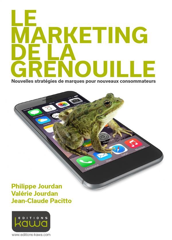 Le marketing de la grenouille ; nouvelles stratégies de marques pour nouveaux consommateurs