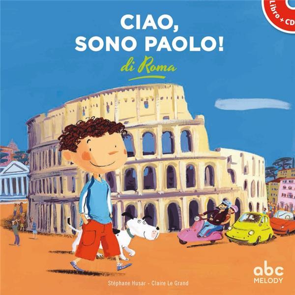 CIAO, SONO PAOLO DI ROMA (COLL. VIENS VOIR MA VILLE) STEPHANE HUSAR/CLAIR