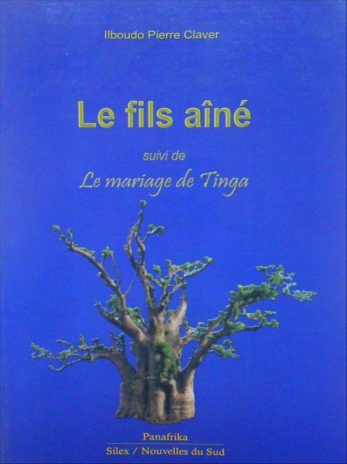 Le fils aîné suivi de Le mariage de Tinga  - Pierre-Claver Ilboudo