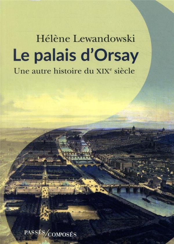 Le palais d'Orsay ; une autre histoire du XIXe siècle