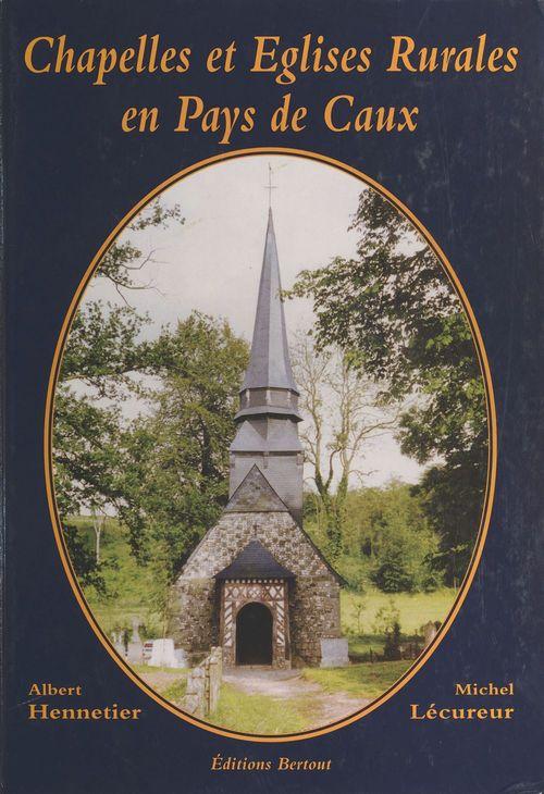 Chapelles et églises rurales en pays de Caux