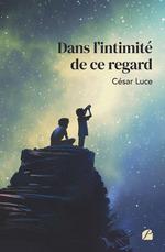 Vente Livre Numérique : Dans l'intimité de ce regard  - Cesar Luce