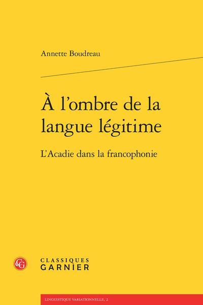 à l'ombre de la langue légitime ; l'Acadie dans la francophonie
