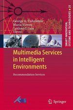 Multimedia Services in Intelligent Environments  - Maria Virvou - Lakhmi C. Jain - George A. Tsihrintzis