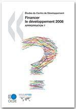 études du centre de développement ; financer le développement 2008 : appropriation ?