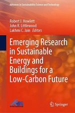 Emerging Research in Sustainable Energy and Buildings for a Low-Carbon Future  - Lakhmi C. Jain - Robert J. Howlett - John R. Littlewood