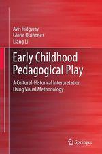 Early Childhood Pedagogical Play  - Gloria Quinones - Liang Li - Avis Ridgway