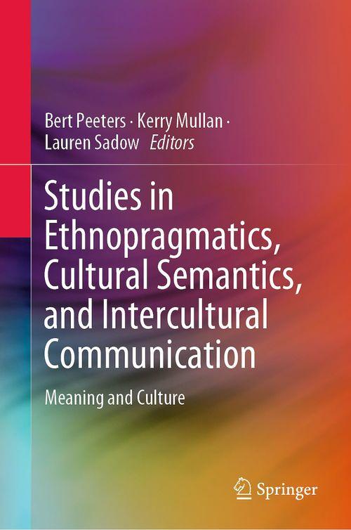 Studies in Ethnopragmatics, Cultural Semantics, and Intercultural Communication  - Lauren Sadow  - Kerry Mullan  - Bert Peeters