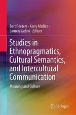 Studies in Ethnopragmatics, Cultural Semantics, and Intercultural Communication