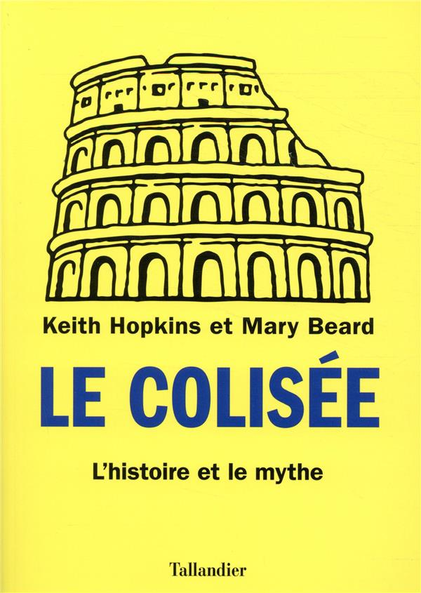 Le Colisée ; l'histoire et le mythe