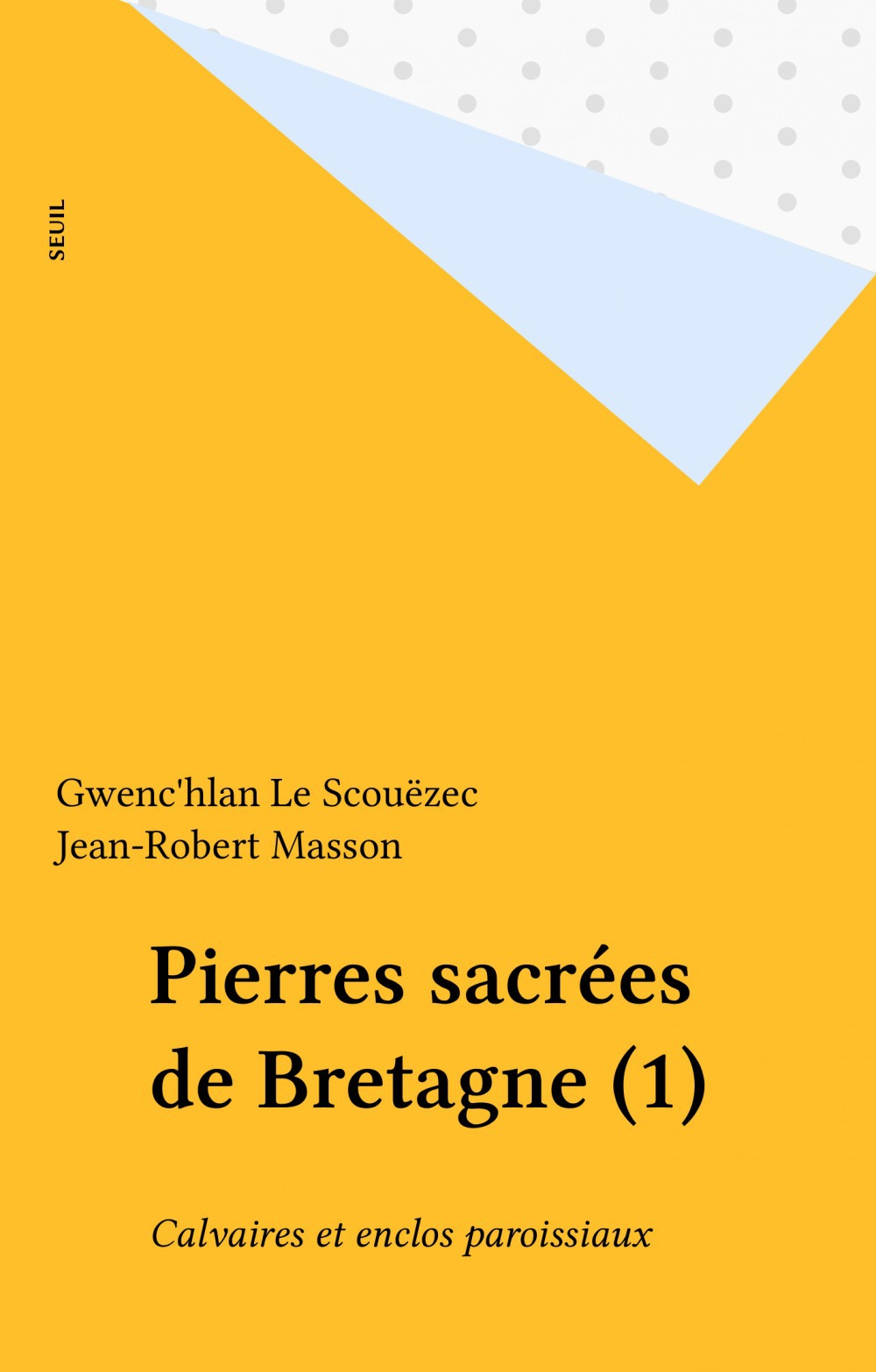 Pierres sacrees de bretagne. calvaires et enclos paroissiaux