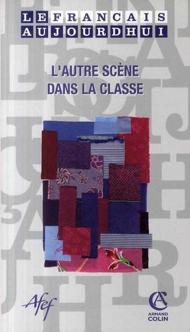 Revue le francais d'aujourd'hui t.166; l'autre scene dans la classe