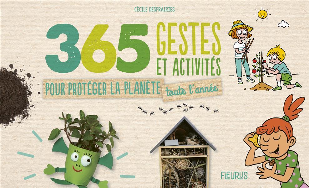 365 GESTES ET ACTIVITES POUR PROTEGER LA PLANETE TOUTE L'ANNEE