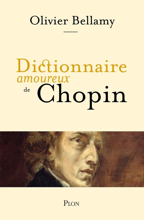 Dictionnaire amoureux de Chopin  - Olivier BELLAMY