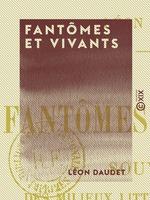 Fantômes et Vivants - Souvenirs des milieux littéraires, politiques, artistiques et médicaux de 1880 à 1905  - Léon Daudet