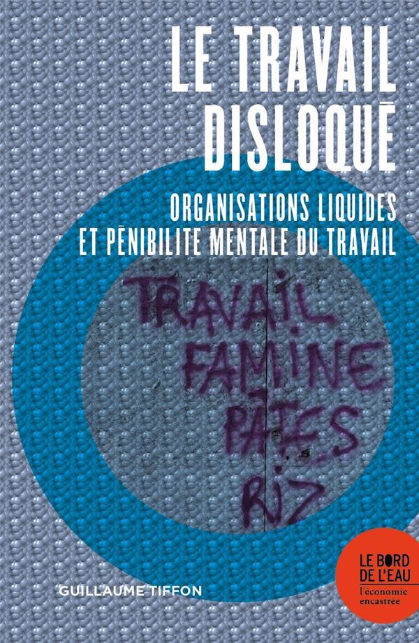 Le travail disloqué ; organisations liquides et pénibilité mentale du travail