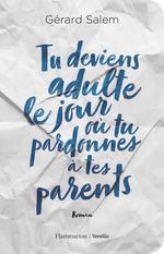 Tu deviens adulte le jour où tu pardonnes à tes parents  - Gérard Salem