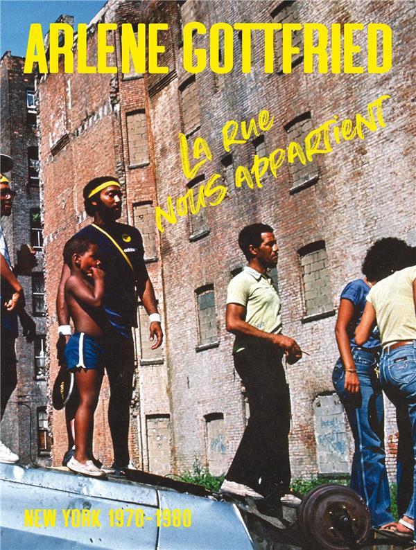 LA RUE NOUS APPARTIENT  -  NEW YORK 1970-1980