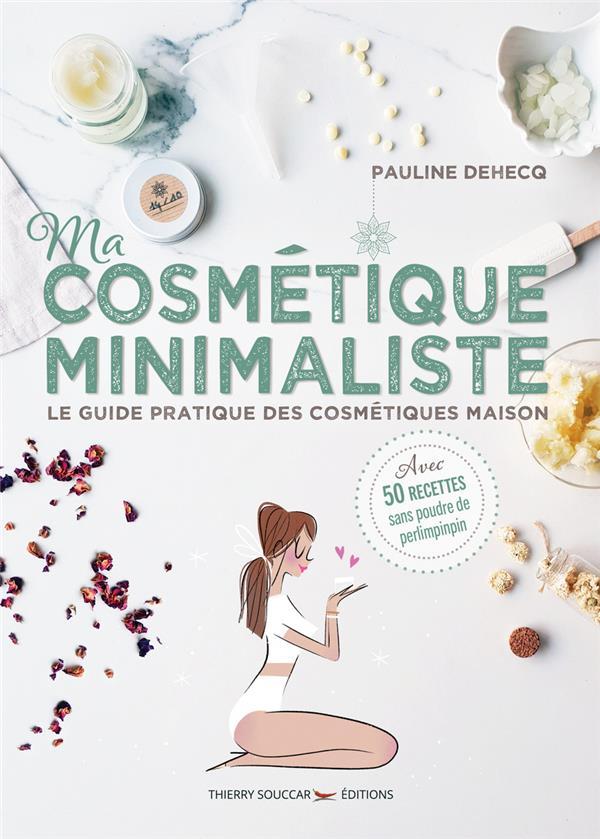 Ma cosmétique minimaliste ; le guide pratique des cosmétiques maison
