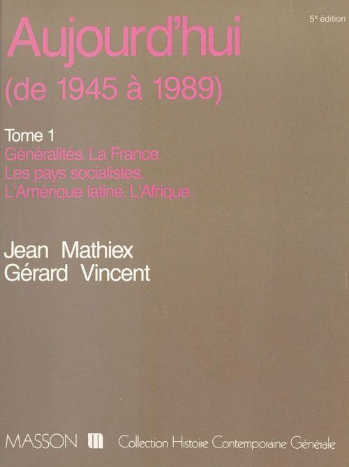 Aujourd'hui (de 1945 a 1990) t.1 generalites